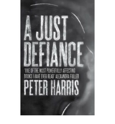 [(A Just Defiance: The Bombmakers, the Insurgents and a Legendary Treason Trial)] [Author: Peter Harris] published on (A