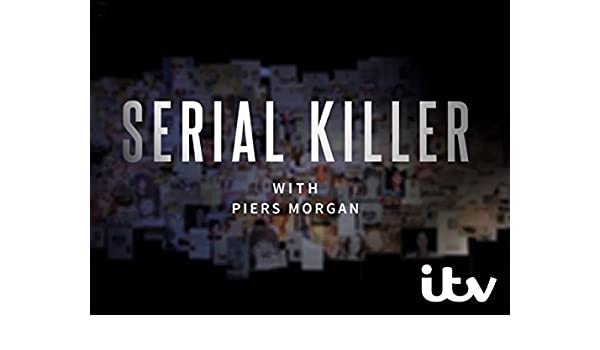 Amazon co uk: Watch Serial Killer with Piers Morgan   Prime Video