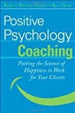 Positive Psychology Coaching: Putting the Science of Happiness to Work for Your Clients