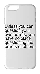 Unless you can question your own beliefs, you have no place Iphone 6 plastic case