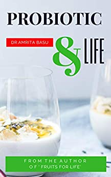 PROBIOTIC & LIFE |Gut health|Nutrition for men and women: A Beginners Guide to Probiotic Food  and Total Health |Nutrition Secrets(Part3) by [Basu, Dr.Amrita]