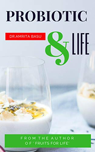 PROBIOTIC & LIFE: A Beginners Guide to Probiotic Food  and Total Gut Health |Nutrition Secrets(Part3) by [Basu, Dr.Amrita]