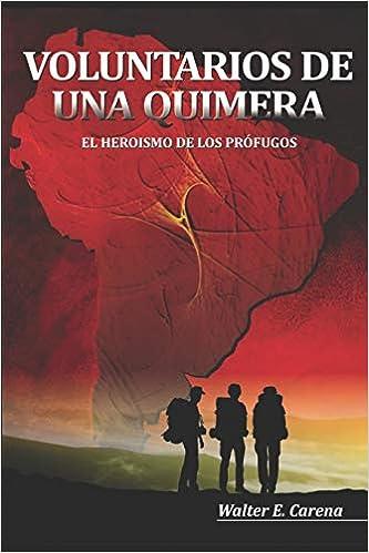 Voluntarios de una Quimera: El Heroìsmo de los Pròfugos (Spanish Edition) (Spanish)