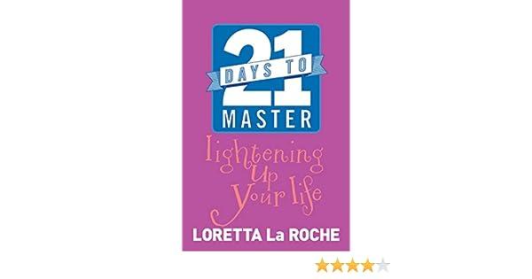 21 days to master lightening up your life laroche loretta