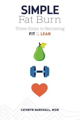 Simple Fat Burn: Three Steps To Becoming Fit & Lean (Best Foods To Eat With Miracle Fruit)