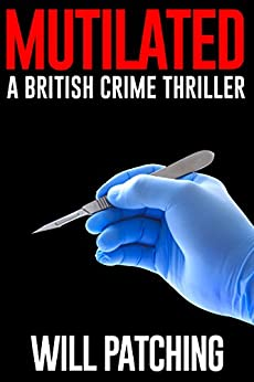 Mutilated: A British Crime Thriller (Doc Powers & D.I. Carver Investigate Book 2) by [Patching, Will]