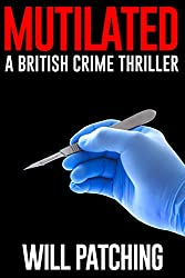 Mutilated: A British Crime Thriller (Doc Powers & D.I. Carver Investigate Book 2)