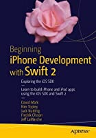 Beginning iPhone Development with Swift 2: Exploring the iOS SDK, 2nd Edition Front Cover
