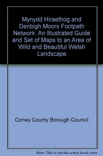 Mynydd Hiraethog and Denbigh Moors Footpath Network: An Illustrated Guide and Set of Maps to an Area of Wild and Beautiful Welsh Landscape