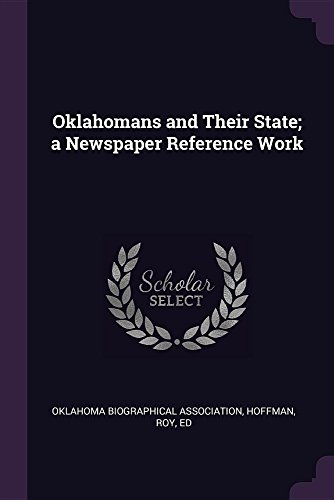 Oklahomans and Their State; a Newspaper Reference Work