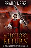 Melchor's Return: Chronicles of the Fifth Kingdom - Book 4
