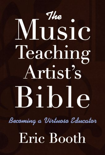 Teaching Music - The Music Teaching Artist's Bible: Becoming a Virtuoso Educator