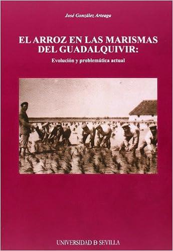 El Arroz En Las Marismas Del Guadalquivir: Evolución Y Problemática Actual por José González Arteaga epub