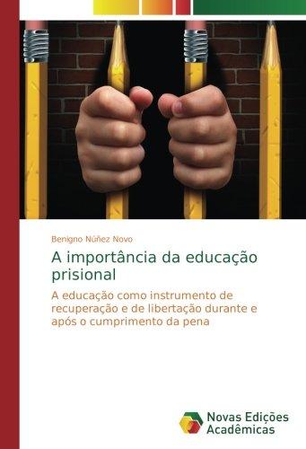 Read Online A importância da educação prisional: A educação como instrumento de recuperação e de libertação durante e após o cumprimento da pena (Portuguese Edition) ebook