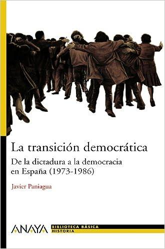 La transición democrática: De la dictadura a la democracia en España 1973-1986 Bibl. Basica De La Historia: Amazon.es: Paniagua, Javier: Libros
