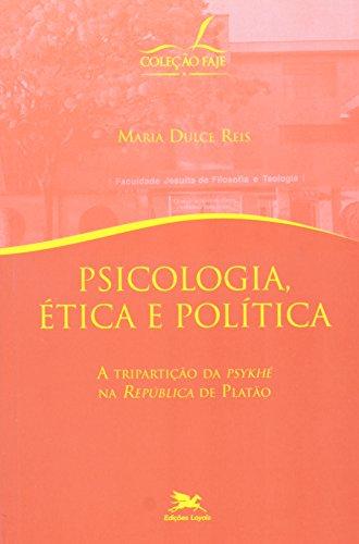 Psicologia, Ética e Política. A Tripartição da Psykhé na República de Platão