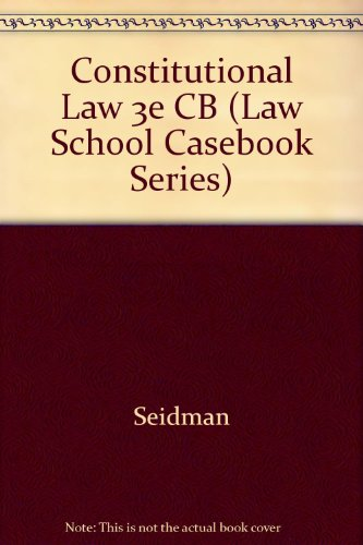 Constitutional Law (Law School Casebook Series)