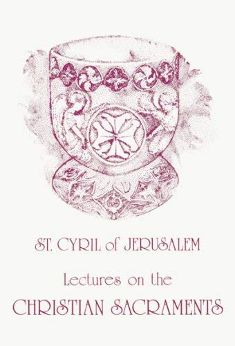 Lectures on the Christian Sacraments: The Procatechesis...