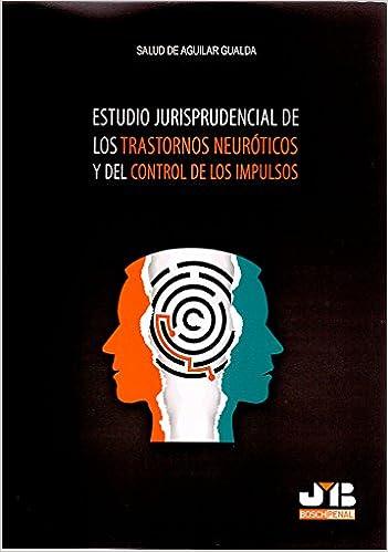 ... jurisprudencial de los trastornos neuróticos y del control de los impulsos Colección Penal J.M. Bosch Editor: Amazon.es: Salud De Aguilar Gualda: Libros