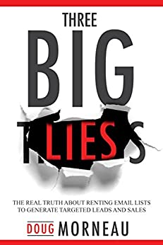Three Big Lies: The Real Truth about Renting Email Lists to Generate Targeted Leads and Sales by [Morneau , Doug ]
