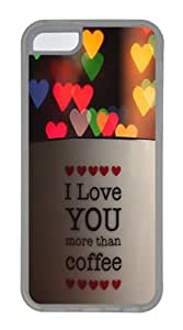 I Love You More Than Coffee Customize TPU Soft Case Back Cover for Apple iPhone 5C Transparent