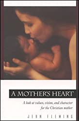 A Mother's Heart: A Look at Values, Vision, and Character for the Christian Mother (Pilgrimage Growth Guide)