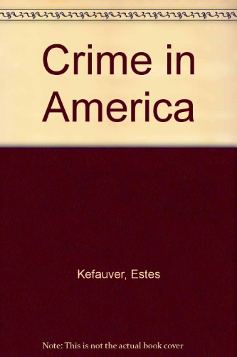 Crime In America by Estes Kefauver