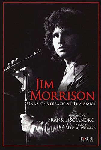 Jim Morrison. Una conversazione tra amici Frank Lisciandro