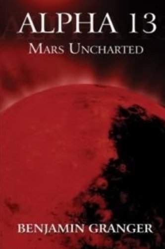 Book: Alpha 13 (Mars Uncharted) by Benjamin Granger