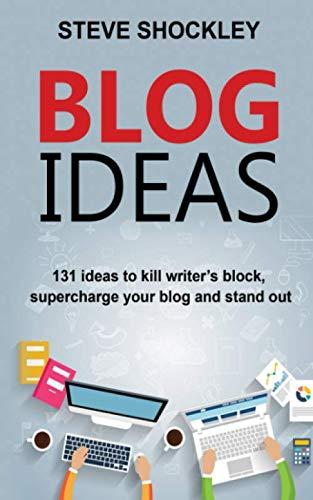 Blog Ideas: 131 Ideas to Kill Writer's Block
