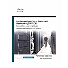 Implementing Cisco IP Switched Networks (SWITCH) Foundation Learning Guide: Foundation learning for the CCNP SWITCH 642-813 Exam, 1/e