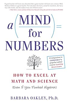 A Mind For Numbers: How to Excel at Math and Science (Even If You Flunked Algebra) by [Oakley, Barbara]