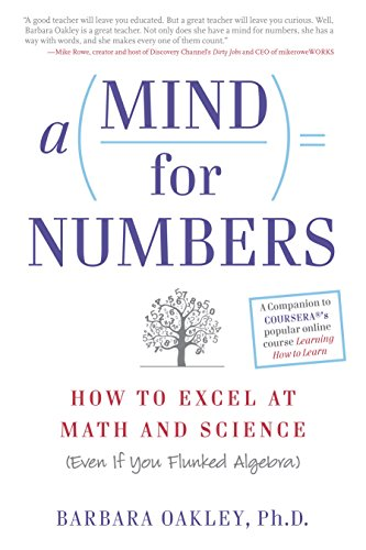 A Mind For Numbers: How to Excel at Math and Science (Even If You Flunked Algebra) (Best Studying Methods And Tips)
