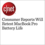 Consumer Reports Will Retest MacBook Pro Battery Life | Dan Ackerman