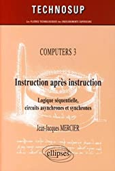 Computers : Instruction après instruction : Logique séquentielle, circuits asynchrones et synchrones