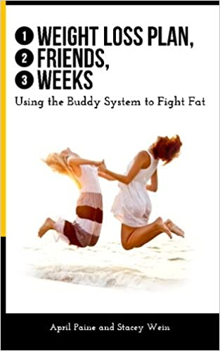 1 weight loss plan 2 friends 3 weeks using the buddy system to fight fat april paine stacey wein amazoncom books