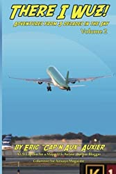 There I Wuz! Volume II: Adventures From 3 Decades in the Sky (Volume 2)