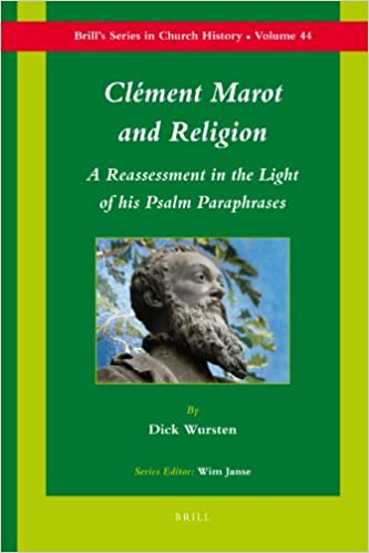 Book Clment Marot and Religion: A Re-Assessment in View of His Psalm Paraphrases (Brill's Series in Church History)