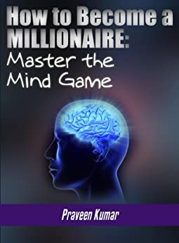 How to Become a Millionaire: Master the Mind Game (How To Create Wealth Book 7) by [Kumar, Praveen]