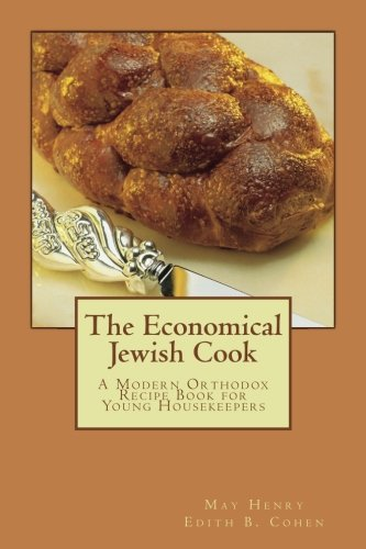 The Economical Jewish Cook: A Modern Orthodox Recipe Book for Young Housekeepers by May Henry, Edith B. Cohen