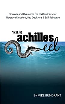 Your Achilles Eel: The Hidden Cause of Self-Sabotage by [Bundrant, Mike]