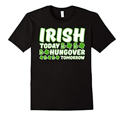 Irish Today Hungover Tomorrow Funny TShirt for St. Patrick's