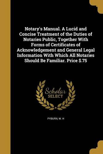 Download Notary's Manual. a Lucid and Concise Treatment of the Duties of Notaries Public, Together with Forms of Certificates of Acknowledgement and General ... All Notaries Should Be Familiar. Price $.75 PDF