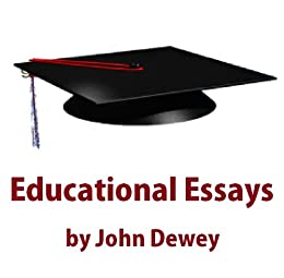 essays on john dewey and education While all dewey did was simply apply some of his pragmatist philosophical ideals to the classroom, the results of his work changed education forever.