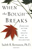 When The Bough Breaks: Forever After the Death of a Son or Daughter by Ph.D. Judith R. Bernstein (1998-03-01)