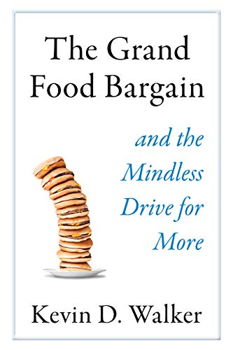 The Grand Food Bargain: and the Mindless Drive for More -