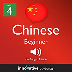 Learn Chinese - Level 4: Beginner Chinese, Volume 1: Lessons 1-25 Hörbuch