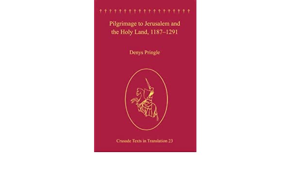 Pilgrimage to Jerusalem and the Holy Land, 1187–1291 (Crusade Texts in Translation)