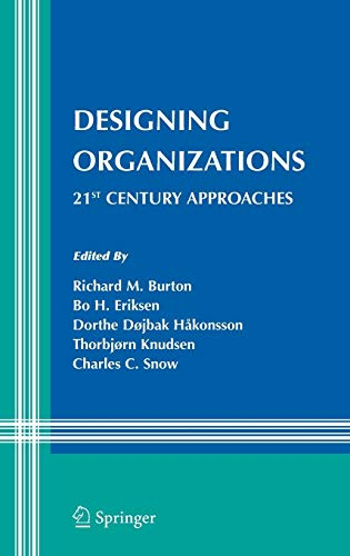 Designing Organizations: 21st Century Approaches (Information and Organization Design Series)