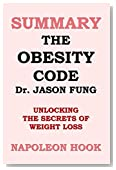 SUMMARY: The Obesity Code by Jason Fung: unlocking the secrets of weight loss (Health and Fitness Book Summaries)